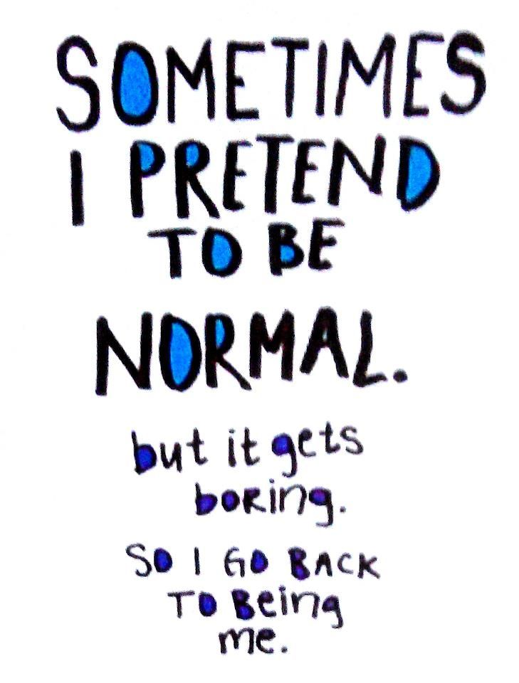 Because I Have So Much Fun No Matter How Many Times People Tell Me To Be Normal Me Quotes Quotes To Live By Funny Quotes About Life