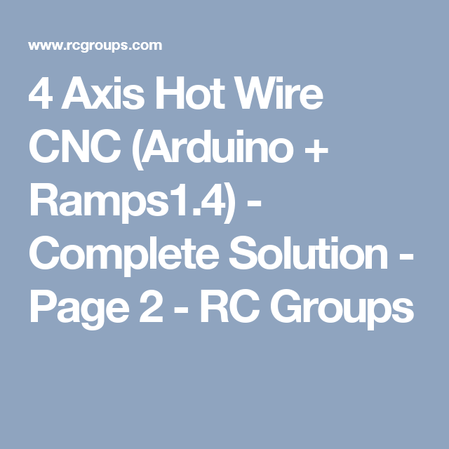 4 Axis Hot Wire CNC (Arduino + Ramps1.4) - Complete Solution - Page ...