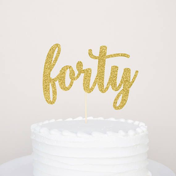 Forty Cake Topper   40th Birthday   40th Anniversary   40th Cake ...