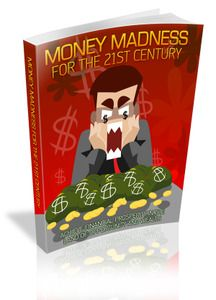Money Madness For The 21st Century - $27.00      Achieve financial prosperity in the land of opportunity and wealth! If You Want To Skyrocket Your Success With Money And Improve Your Overall Life...You Need To Have A Look At Money Madness For The 21st Century!