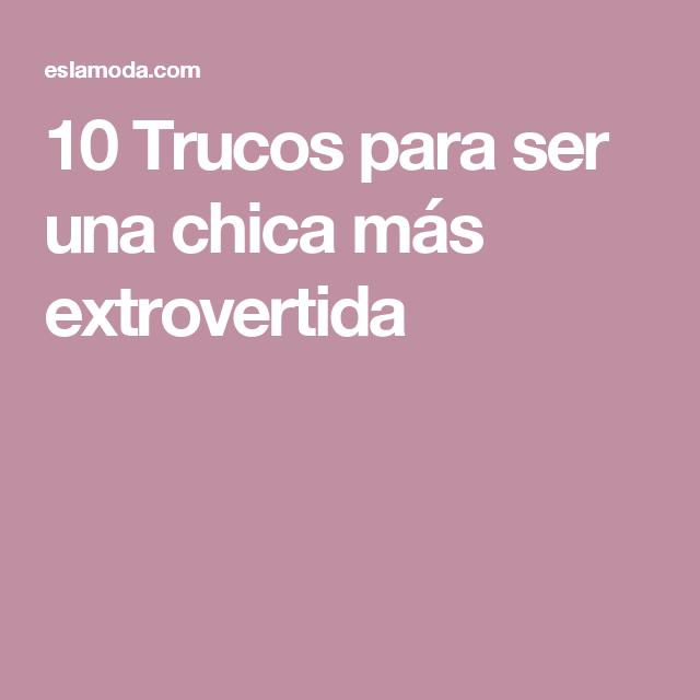 10 Trucos Para Ser Una Chica Más Extrovertida Como Ser
