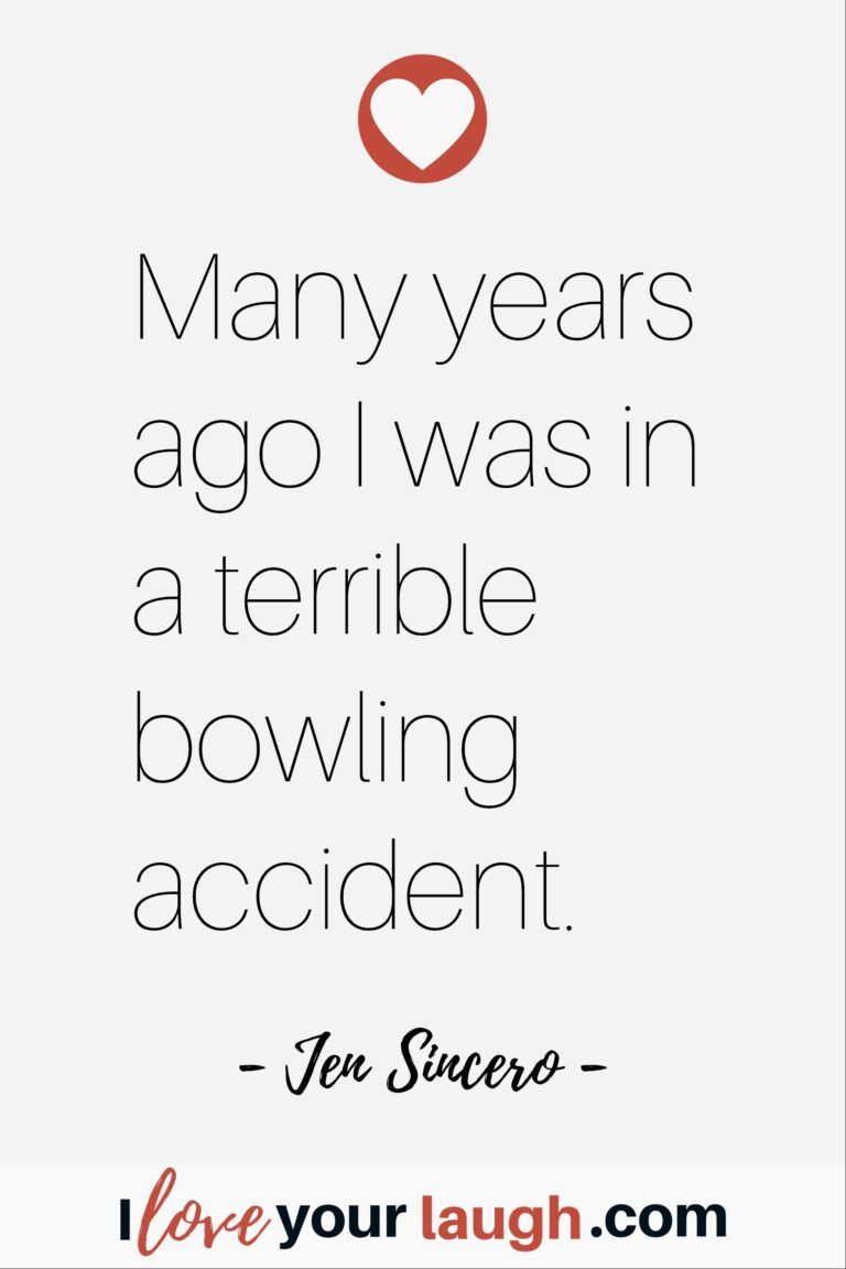 Just Plain Funny Quote By Jen Sincero Many Years Ago I Was In A Terrible Bowling Accident Justplainfunny Ilovey Inspirational Quotes Quotes Positive Quotes