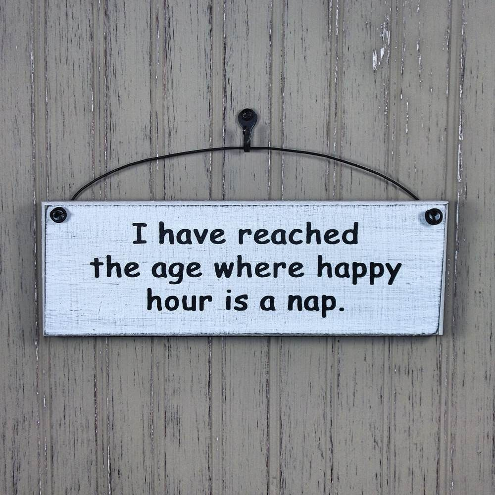 I Have Reached The Age Where Happy Hour Is A Nap Sign Farmhouse Style Primitive Rustic Funny Wood Signs Our Hanging Funny Wood Signs Funny Signs Wood Signs