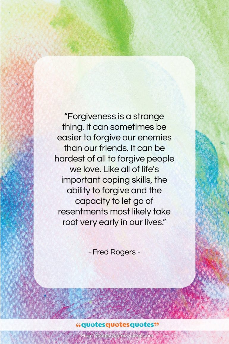 Get The Whole Fred Rogers Quote Forgiveness Is A Strange Thing It Can At Mr Rogers Quote Quotes Soul Quotes