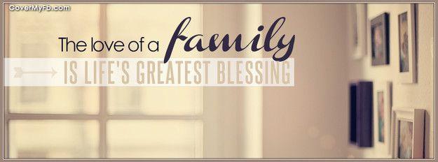 The Love Of A Family Facebook Cover Facebook Cover Quotes Facebook Cover Photos Quotes Facebook Cover Photos Love