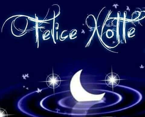 Felice Notte Buonanotte Notte E Buongiorno