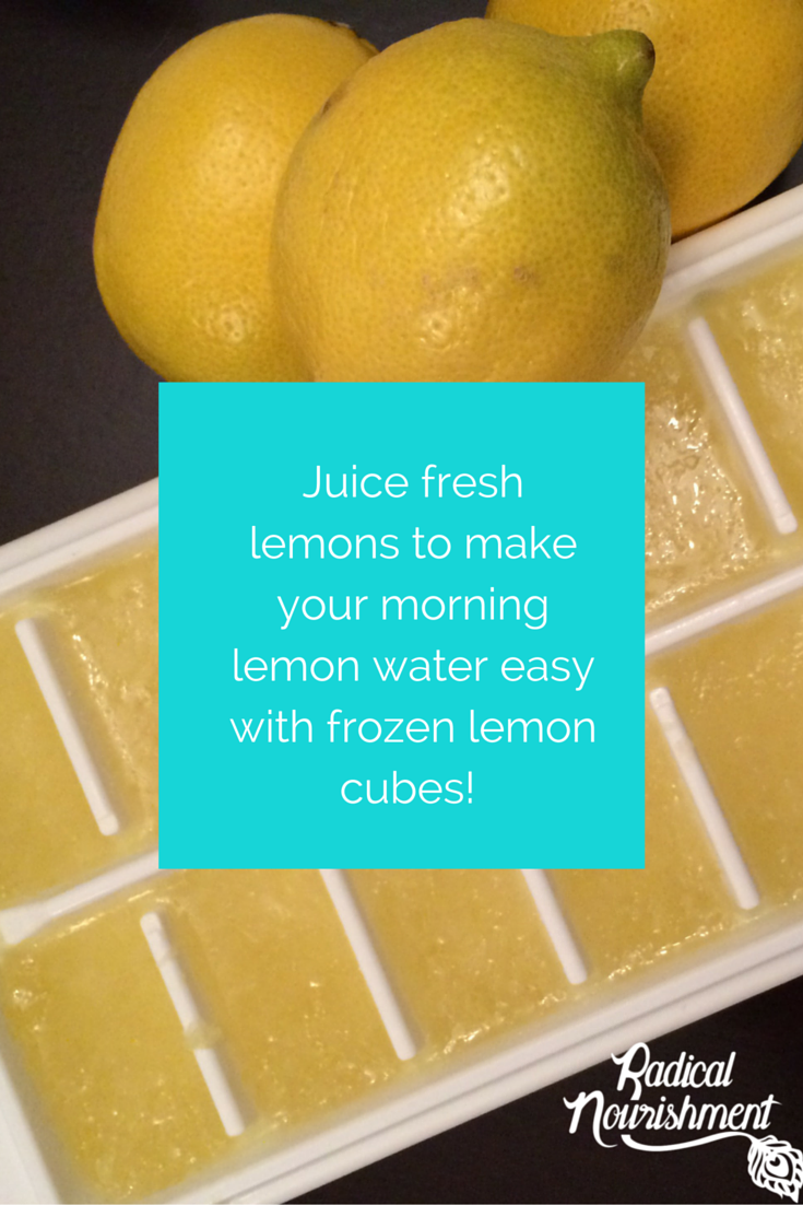 Morning lemon water nourishes my lymphatic system, awakens every cell of my being and alkalinizes my body...to help make it easy I juice lemons and freeze them into cubes for quick access.