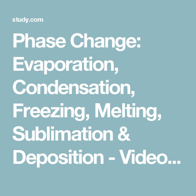 phase change evaporation condensation freezing melting sublimation deposition video lesson transcript studycom