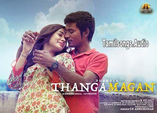 thanga magan tamil songs thanga magan tamil mp songs dhanush thanga