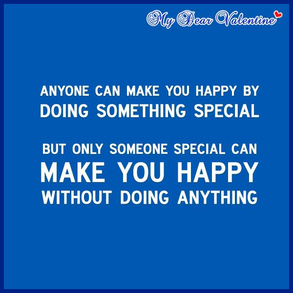 Sweet Quotes For A Special Someone: Anyone Can Make You Happy By Doing Something Special, But