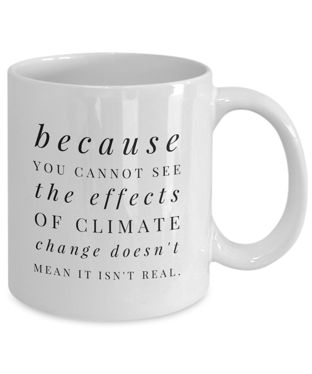 "This climate change mug is a great reminder that there are simple things we can do to protect Mother Earth. If you're an environmentalist at heart, you'll love this plain white mug, ""Because you cannot see the effects of climate change doesn't mean it isn't real."" makes an ideal gift for yourself or as a gift to someone special. Suitable for both right and left-handed people. Large, easy-grip handle. $14.95. Not sold in stores."