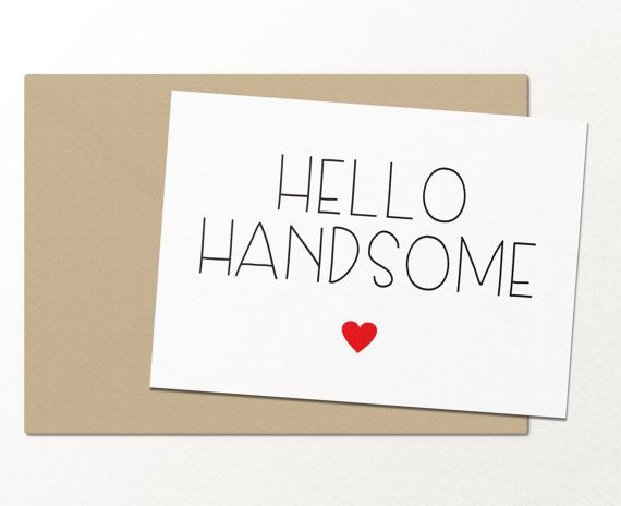 Hello Handsome Funny Greeting Card Love Greeting Card Best