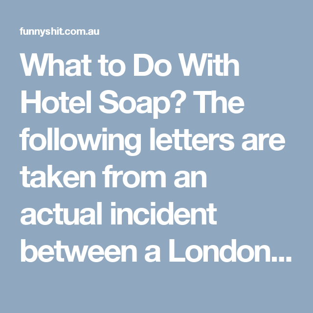 What To Do With Hotel Soap? The Following Letters Are