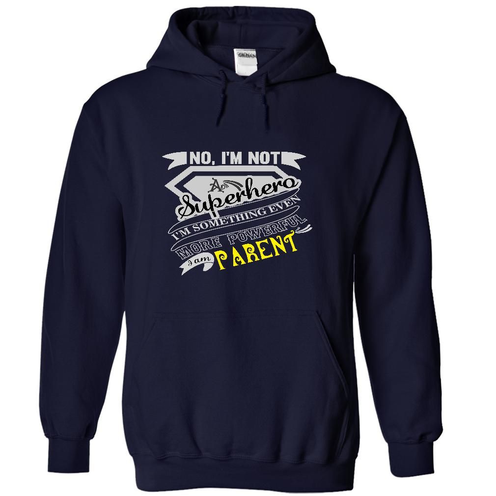 PARENT No, I'm Not Superhero I'm Something Even More Powerful I'm PARENT T-Shirts, Hoodies. BUY IT NOW ==► Funny Tee Shirts