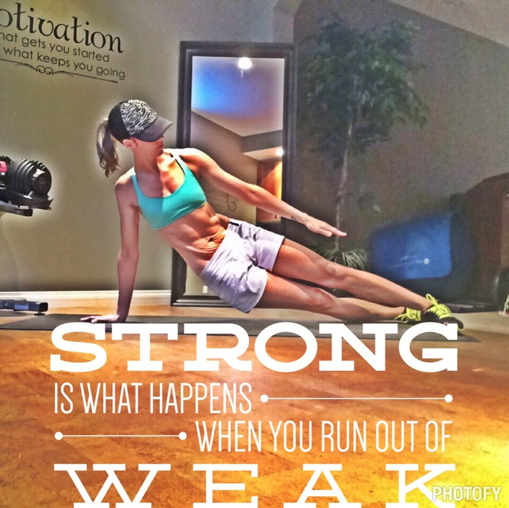 Strong is what happens when you run out of weak!