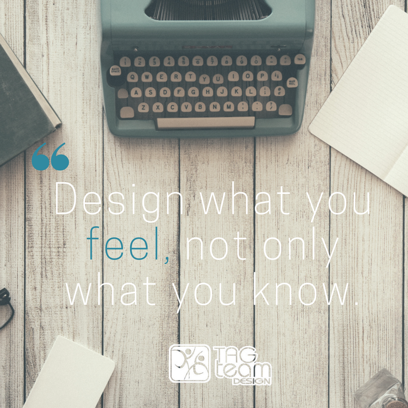 """""""Design what you feel, not only what you know."""" Tag! It"""