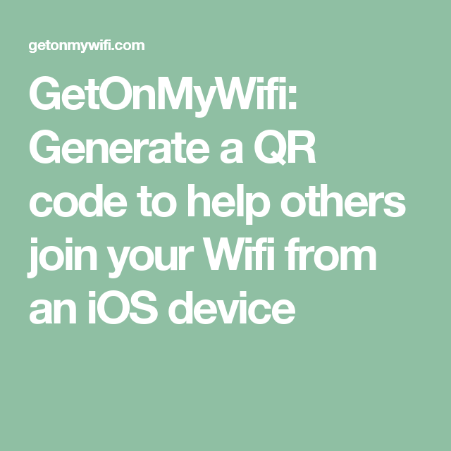 GetOnMyWifi: Generate a QR code to help others join your