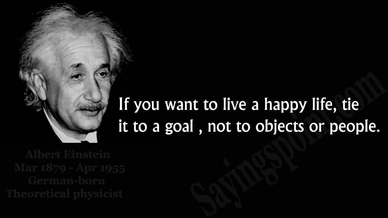 """Imagini pentru """"If you want to live a happy life, tie it to a goal , not to objects or people."""""""