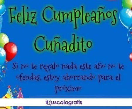 Frases Chistosas De Cumpleaños Para Mi Cuñado Feliz Cumpleaños Cuñado Frases Chistosas De Cumpleaños Feliz Cumpleaños Cuñada Chistoso