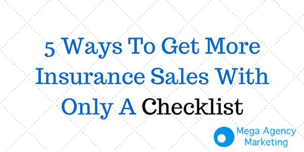 5 Ways To Get More Insurance Sales Using Only A Checklist Http