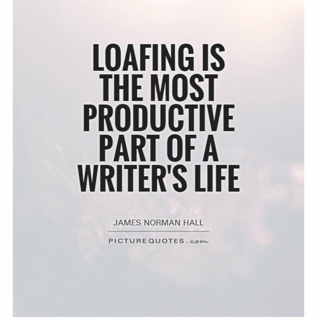 """#jamesnormanhall #writing #writer #write #writerslife #productive #loafing #picturequotes"""