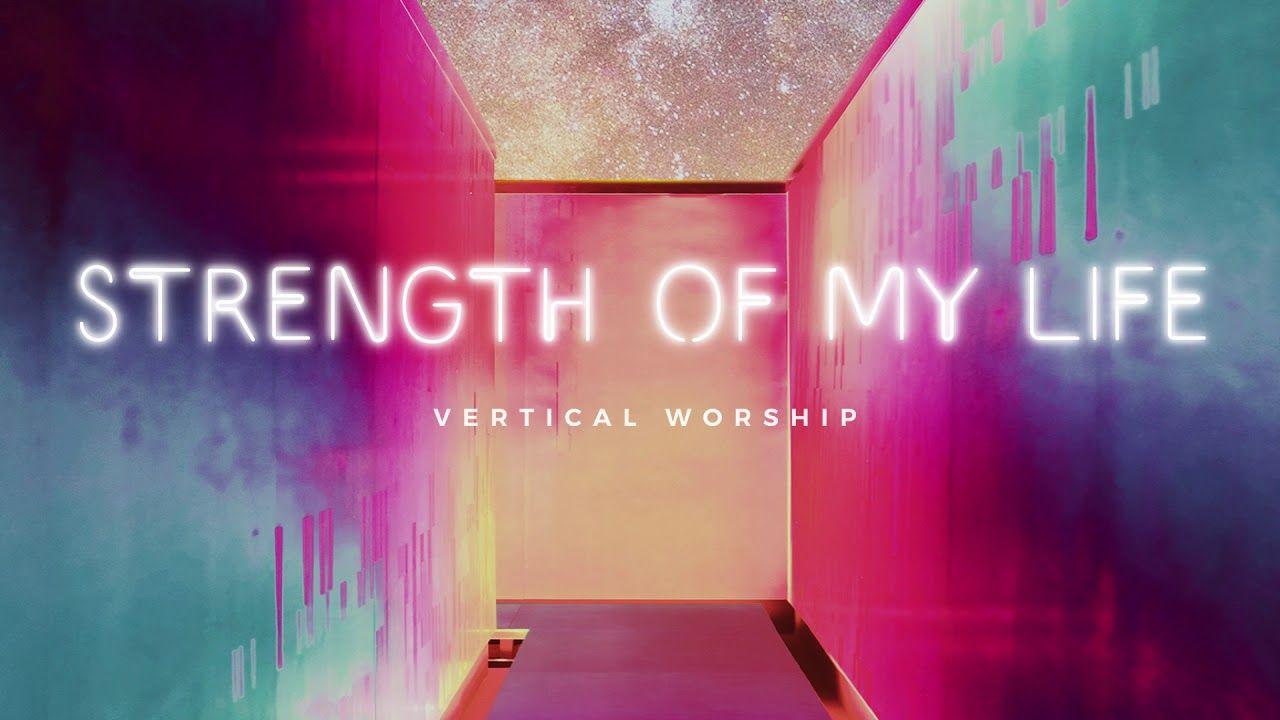 Vertical Worship Strength of My Life (Audio) Worship