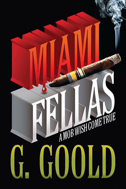 """#MustRead Author G. Goold's New Novel Features an International Mob in """"Miami Fellas"""" #mafia #miami http://www.prweb.com/releases/2014/02/prweb11595526.htm"""