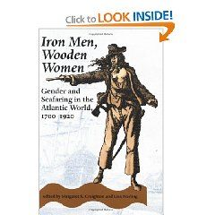 """""""Iron Men, Wooden Women: Gender and Seafaring in the Atlantic World 1700-1920"""" by Margaret Creighton '67"""