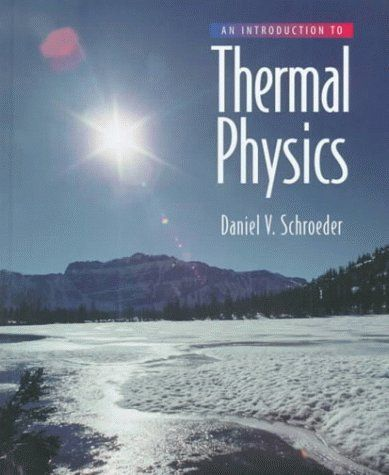 An Introduction To Thermal Physics By Daniel V Schroeder 48 20 Publisher Addison Wesley 1 Edition August 28 1999 Publication August 28 1999 Author