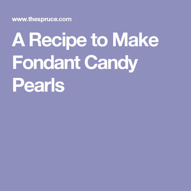 A Recipe to Make Fondant Candy Pearls