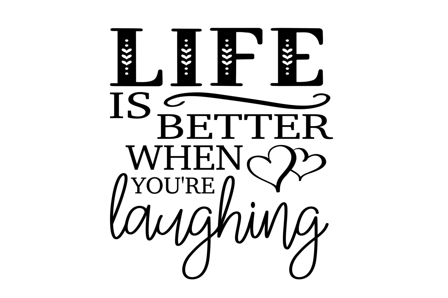 Life is better when you're laughing SVG Life is good