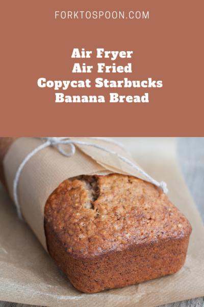 Air FryerAir FriedCopycat Starbucks Banana Bread