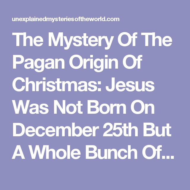 Origin Of Christmas Pagan.The Mystery Of The Pagan Origin Of Christmas Jesus Was Not