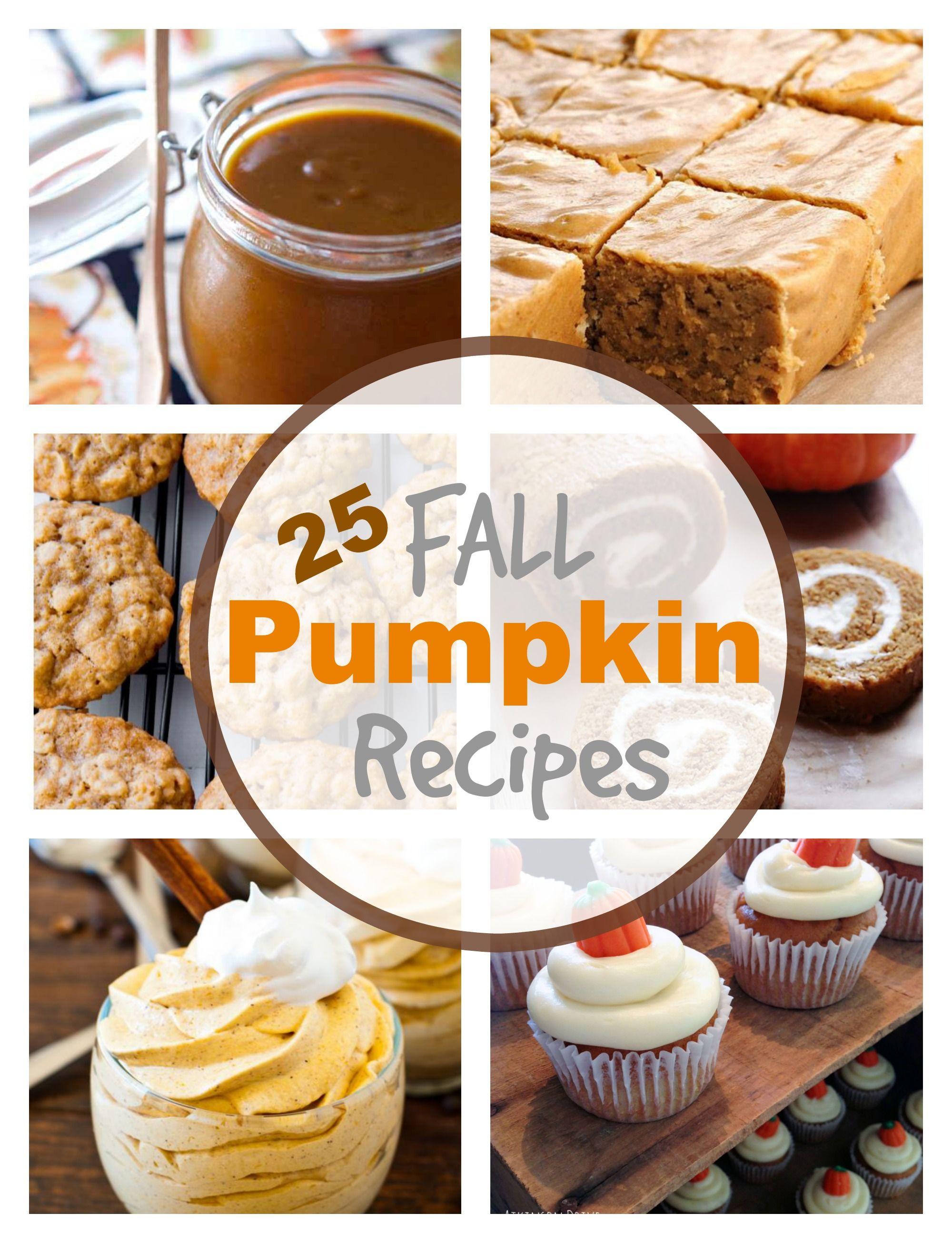 25 Fall Pumpkin Recipes Pumpkin Recipes Pumpkin Dessert Fall Recipes