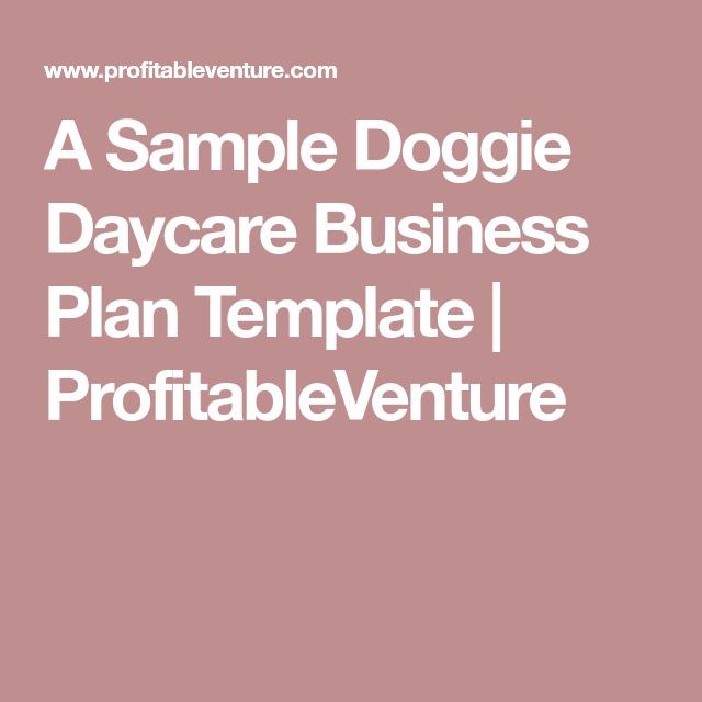 A Sample Doggie Daycare Business Plan Template ProfitableVenture - Free daycare business plan template