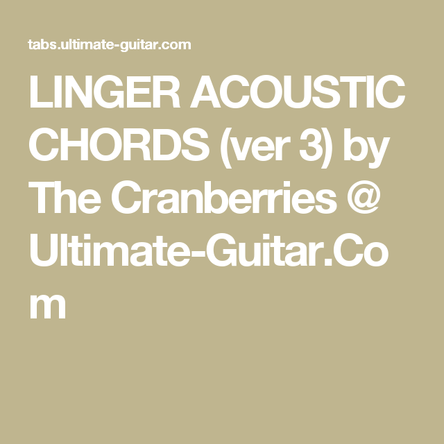 Linger Acoustic Chords Ver 3 By The Cranberries Ultimate Guitar