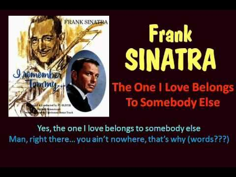 The One I Love Belongs To Somebody Else Frank Sinatra With