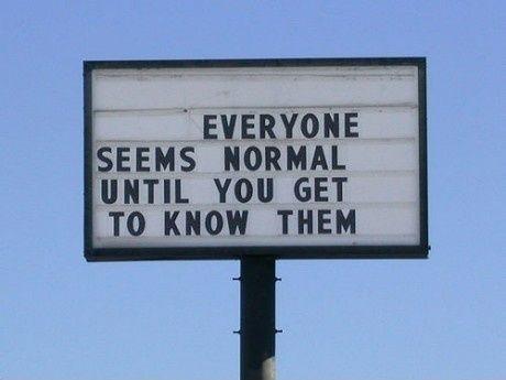 Alle synes normal indtil du kommer til at kende dem.