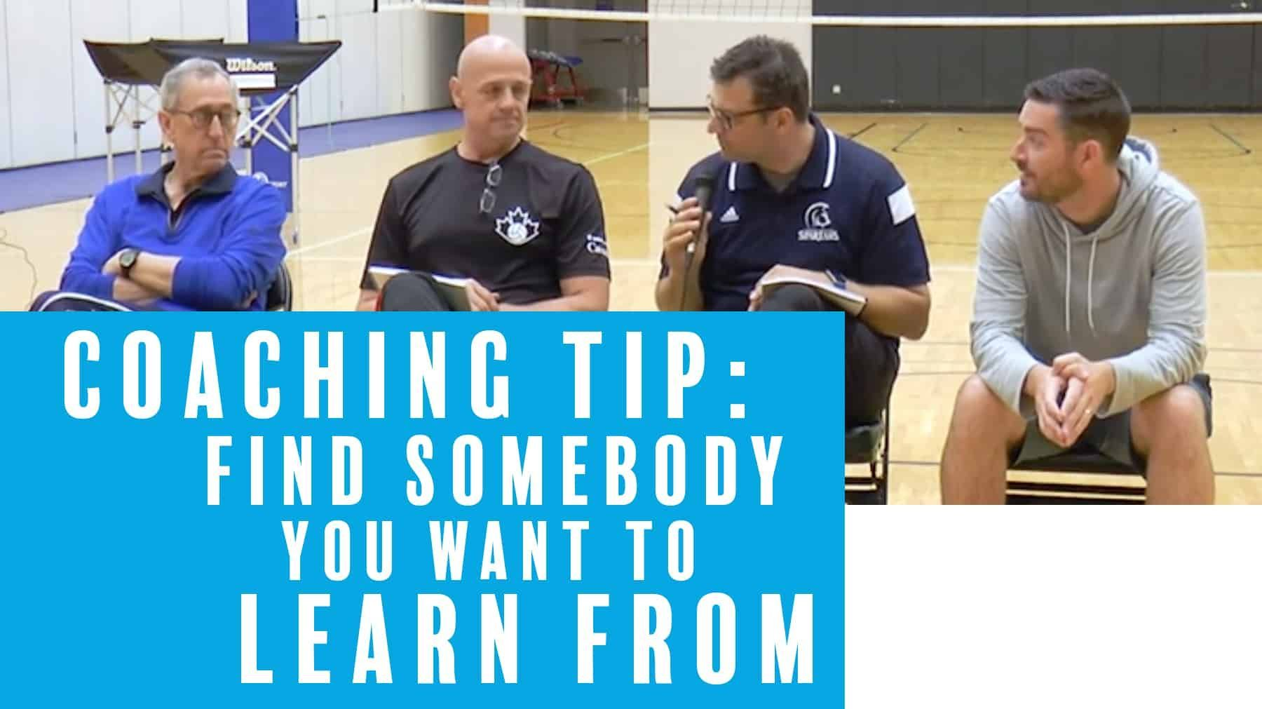 Coaching Tip Find Somebody You Want To Learn From The Art Of Coaching Volleyball Coaching Volleyball Coaching Volleyball Training