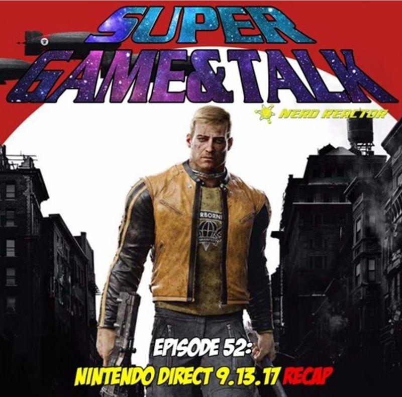 Game & Talk Ep. 52: Nintendo Direct 9.13.17 Recap