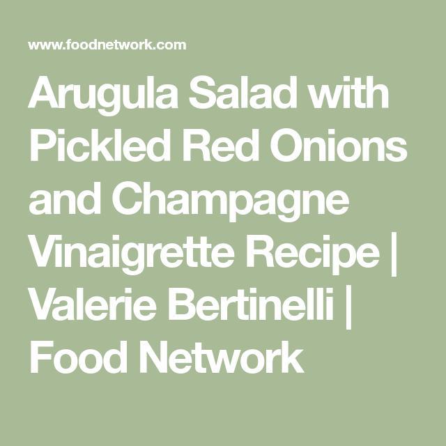 Arugula Salad with Pickled Red Onions and Champagne Vinaigrette #valeriebertinellirecipes