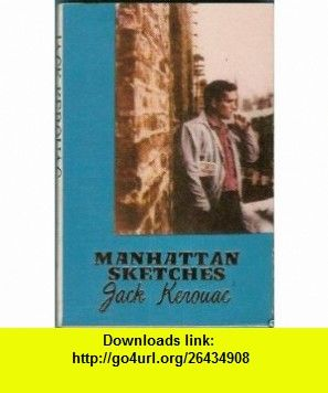 Manhattan Sketches Jack KEROUAC ,   ,  , ASIN: B0016L86EY , tutorials , pdf , ebook , torrent , downloads , rapidshare , filesonic , hotfile , megaupload , fileserve