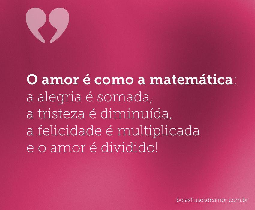 O Que Rima Com Felicidade: O Amor é Como A Matemática: A Alegria é Somada, A Tristeza