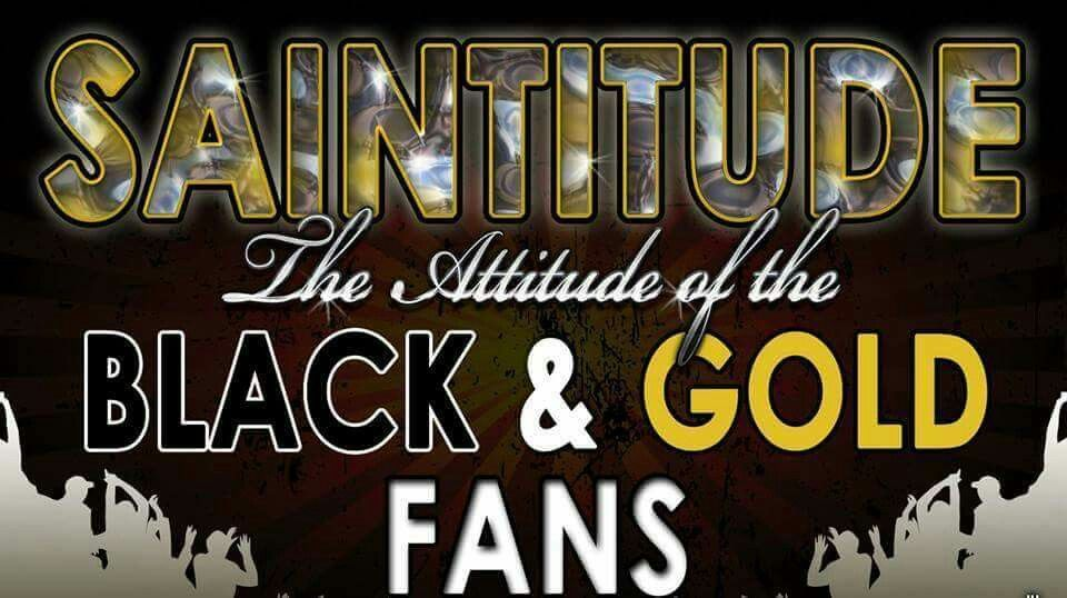 SAINTITUDE....The Attitude Of The BLACK & GOLD FANS!!!