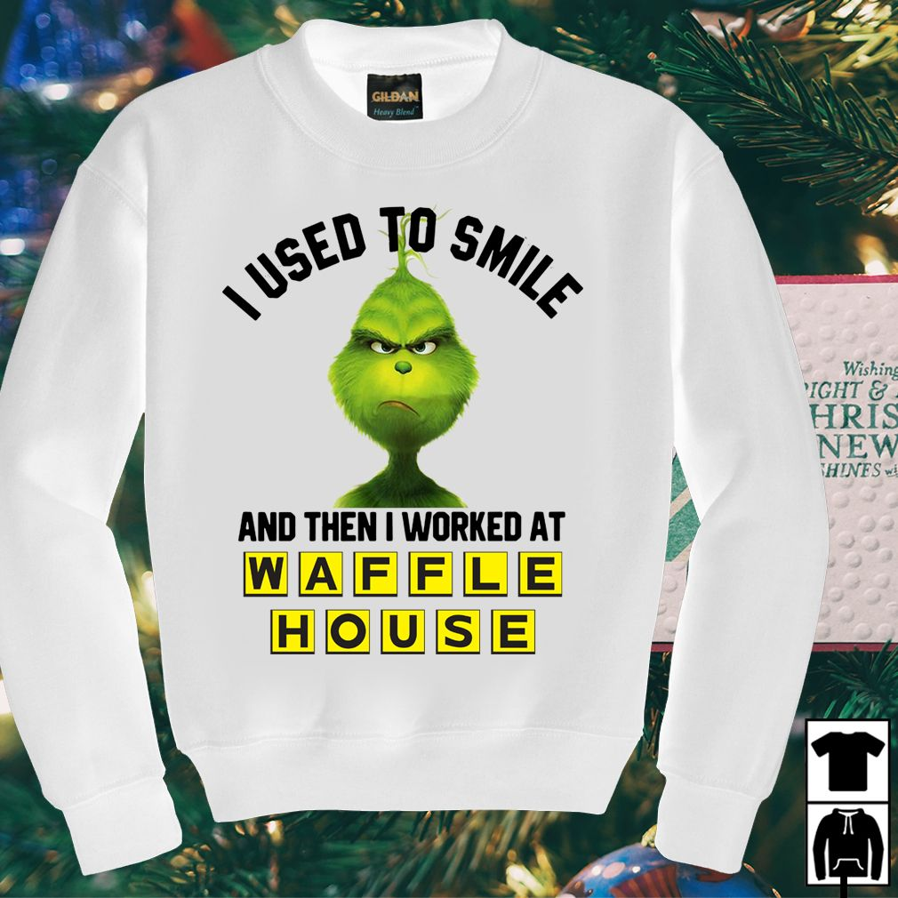 b9de977f6 Grinch I used to smile and then I worked at Waffle House shirt ...