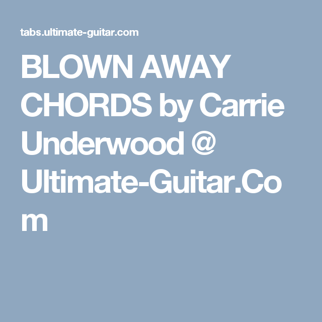 Blown Away Chords By Carrie Underwood Ultimate Guitar Guitar