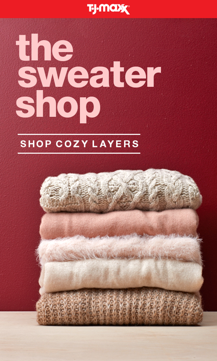 Stock up on cozy layers and fall sweaters to wear all season long. From chunky cable knits to oh-so-soft cashmere, find the perfect one to keep you warm and stylish, at savings that you're sure to fall in love with. Shop sweaters and more fall fashion at T.J.Maxx and tjmaxx.com.