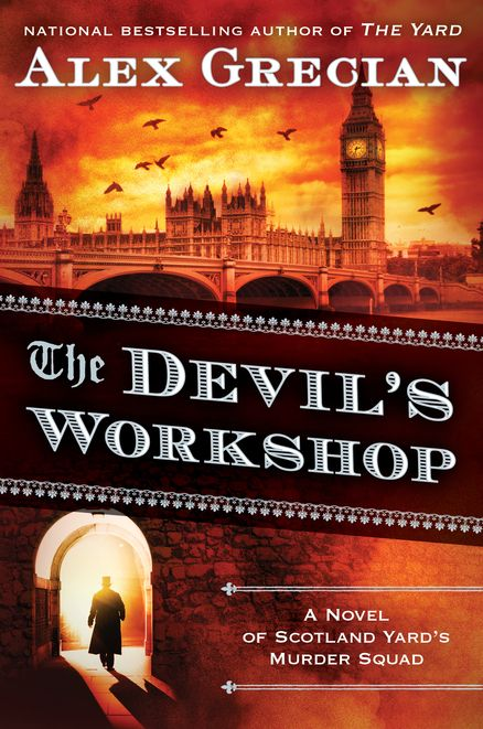 THE DEVIL'S WORKSHOP by Alex Grecian -- They thought he was gone, but they were wrong. Jack the Ripper is loose in London once more.