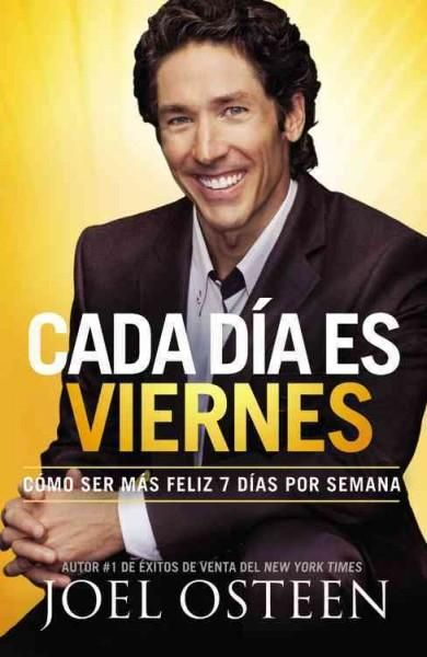 Cada Dia es Viernes / Every Day a Friday: Como ser fmas eliz 7 Dias por Semana / How to Be Happy 7 Days a Week