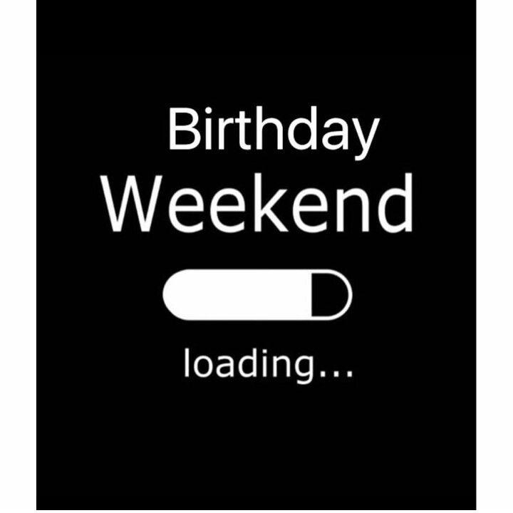 Birthday Weekend Loading Weekend Loading Friday Meme Words